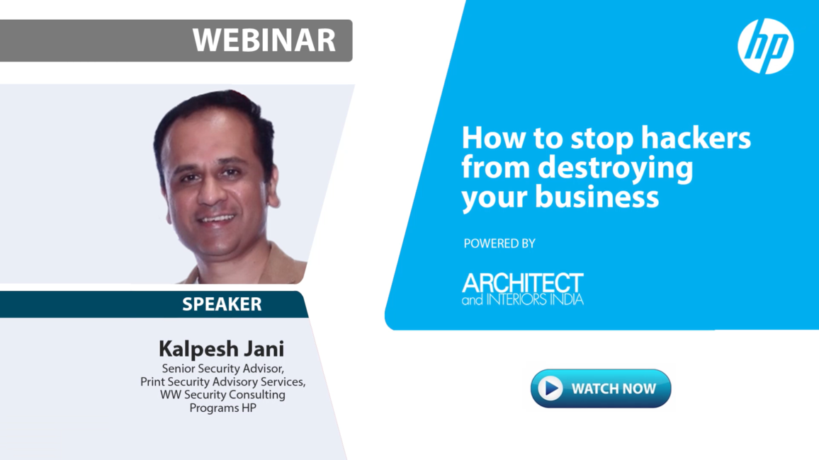 Architect and interiors india, Webinar, HP, Cyber security, Print security, Printers, Architects, ITP media, India, Online attacks, Security threats