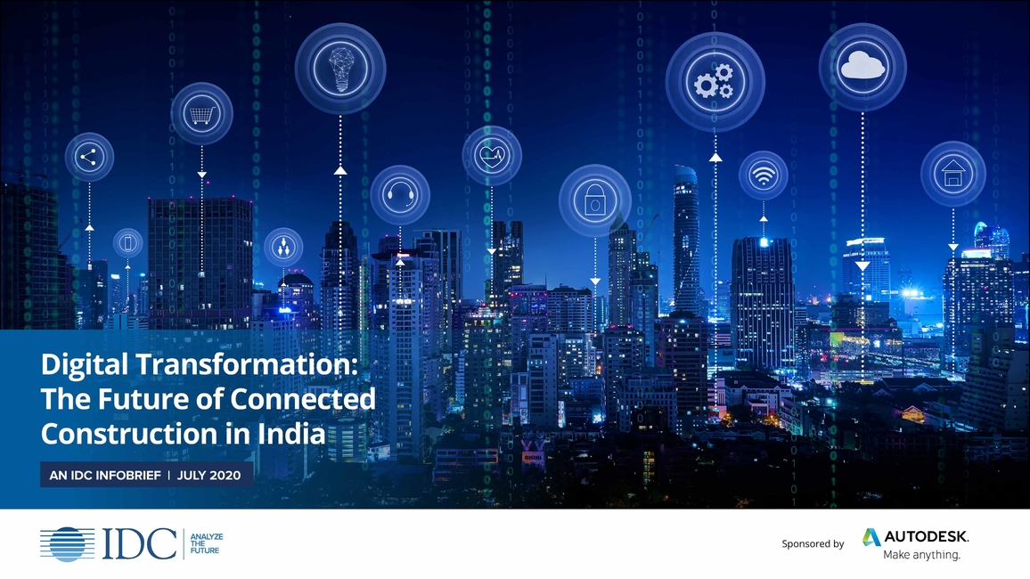 Autodesk, IDC InfoBrief, International Data Corporation, Building Information Modelling, BIM, Digital transformation, Project management software, Enterprise resource planning, Client relationship management, CRM, 3D digital construction, Airport Authority of India, Oberoi realty, Bangalore International Airport Limited, CPWD
